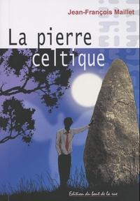 Jean-François Maillet - La pierre celtique.