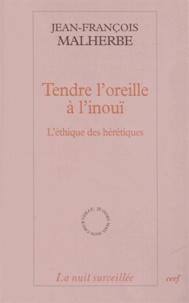 Jean-François Malherbe - Tendre l'oreille à l'inouï - L'éthique des hérétiques.