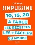 Jean-François Mallet - 10, 15, 20 à table, les recettes les + faciles du monde.