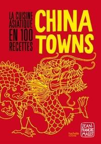 Jean-François Mallet - Chinatowns - La cuisine asiatique en 100 recettes.