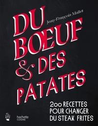 Jean-François Mallet - Du boeuf et des patates - 200 recettes pour changer du steak frites.
