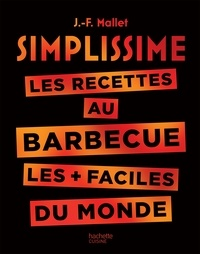 Jean-François Mallet - Les recettes au barbecue les + faciles du monde.