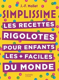 Jean-François Mallet - Les recettes rigolotes pour enfants les plus faciles du monde.