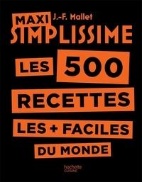 Jean-François Mallet - Maxi Simplissime les 500 recettes les + faciles du monde.