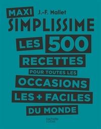 Jean-François Mallet - Maxi Simplissime - Tome 2 - Les 500 recettes pour toutes les occasions les plus faciles du monde.