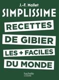 Jean-François Mallet - Recettes de gibier les plus faciles du monde.