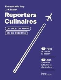 Jean-François Mallet et Emmanuelle Jary - Reporters culinaires - Un tour du monde en 80 recettes.