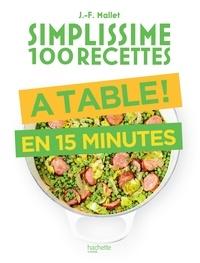 Jean-François Mallet - Simplissime 100 recettes : à table en 15 minutes.