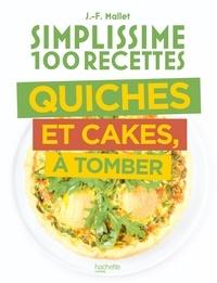 Jean-François Mallet - Simplissime 100 recettes Quiches et Cakes à tomber.