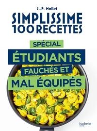 Jean-François Mallet - Simplissime 100 recettes spécial étudiants fauchés et mal équipés.