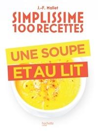 Jean-François Mallet - Simplissime 100 recettes : Une soupe et au lit.