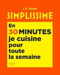 Jean-François Mallet - Simplissime En 30 minutes je cuisine pour toute la semaine.