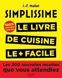 Simplissime- Le livre de cuisine le + facile du monde, 100% nouvelles recettes - Jean-François Mallet |
