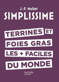 Jean-François Mallet - Terrines et foie gras les plus faciles du monde.