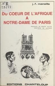 Jean-François Mansilla et Serge Hutin - Du cour de l'Afrique à Notre-Dame de Paris.