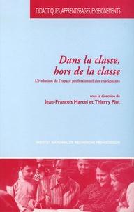 Jean-François Marcel et Thierry Piot - Dans la classe et hors de la classe - L'évolution de l'espace professionnel des enseignants.