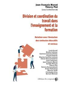 Jean-François Marcel et Thierry Piot - Division et coordination du travail dans l'enseignement et la formation - Relation avec l'évolution des contextes éducatifs et sociaux.