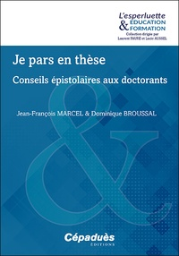 Jean-François Marcel et Dominique Broussal - Je pars en thèse - Conseils épistolaires aux doctorants.