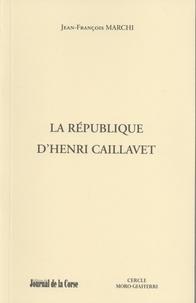 Jean-François Marchi - La République d'Henri Caillavet.