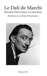 Jean-François Marchi - Le Dalí de Marchi - Salvador Dalí soumis à la question.