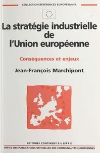 Jean-François Marchipont - La stratégie industrielle de l'Union européenne - Conséquences et enjeux.
