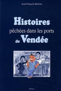 Jean-François Marival - Histoires pêchées dans les ports de Vendée.