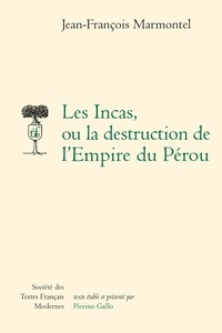 Jean-François Marmontel - Les Incas, ou la destruction de l'Empire du Pérou.