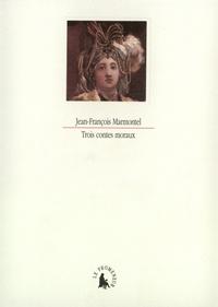 Jean-François Marmontel - Trois contes moraux.
