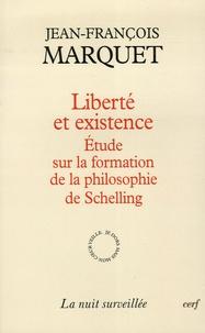Jean-François Marquet - Liberté et existence - Etudes sur la formation de la philosophie de Schelling.