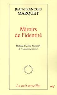 Jean-François Marquet - Miroirs de l'identité - La littérature hantée par la philosophie.