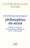 Jean-François Marquet - Philosophies du secret - Etudes sur la gnose et la mystique chrétienne (XVIe-XIXe siècle).
