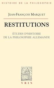 Jean-François Marquet - Restitutions. - Etudes d'histoire de la philosophie allemande.