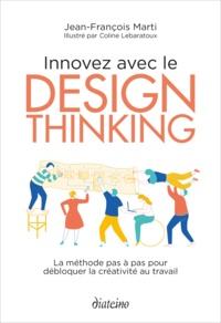 Jean-François Marti - Innovez avec le design Thinking - La méthode pas à pas pour débloquer la créativité au travail.