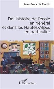 Jean-François Martin - De l'histoire de l'école en général et dans les Hautes-Alpes en particulier.