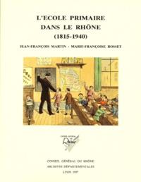 Jean-François Martin - L'école primaire dans le Rhône - 1815-1940.