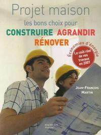 Jean-François Martin - Projet maison - Les bons choix pour construire, agrandir, rénover.