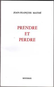 Jean-François Mathé - Prendre et perdre.