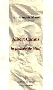 Jean-François Mattéi et Jean-Pierre Ivaldi - Albert Camus & la pensée de Midi.