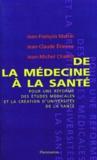 Jean-François Mattei et Jean-Claude Etienne - De la médecine à la santé - Pour une réforme des études médicales et la création d'universités de santé.