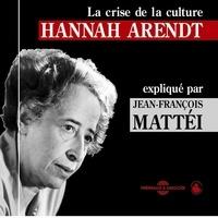 Jean-François Mattéi - Hannah Arendt : La crise de la culture - Un cours particulier.