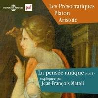 Jean-François Mattéi - La pensée antique (Volume 1) - Les Présocratiques Platon et Aristote.