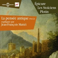 Jean-François Mattéi - La pensée antique (Volume 2) - Épicure, Les Stoïciens, Plotin.