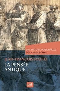 Jean-François Mattéi - La pensée antique - Une histoire personnelle de la philosophie.