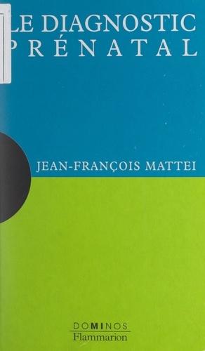 Jean-François Mattéi - Le diagnostic prénatal.