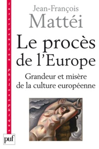 Jean-François Mattei - Le procès de l'Europe - Grandeur et misère de la culture européenne.