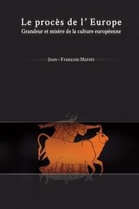 Jean-François Mattéi - Philosophica  : Le Procès de l'Europe - Grandeur et misère de la culture européenne.