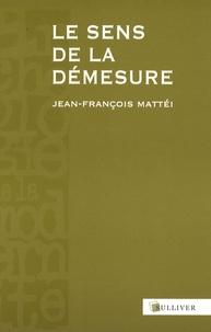 Jean-François Mattéi - Le sens de la démesure - Hubris et Diké.