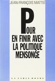 Jean-François Mattéi - Pour en finir avec la politique mensonge.