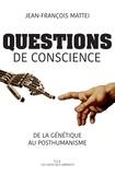 Jean-François Mattei - Questions de conscience - De la génétique au posthumanisme.
