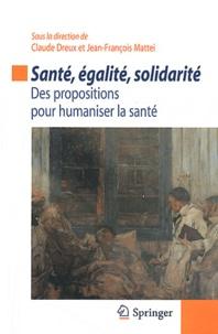 Jean-François Mattéi et Claude Dreux - Santé, égalité, solidarité - Des propositions pour humaniser la santé.